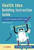 Health Idea Building Instruction Guide for LEGO® Education SPIKE™ Prime 01 Rowing Machine (English Edition)