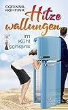 Hitzewallungen im Kühlschrank: Ein Liebesroman mit Herz, Humor und Tiefgang