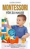 Montessori für zu Hause - 111 kreative Ideen für ein selbstständiges Kind: Montessori Buch für Eltern inkl. Tipps für Spielzeug und Materialien nach Maria Montessori