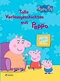 Peppa: Tolle Vorlesegeschichten mit Peppa (Peppa Pig)
