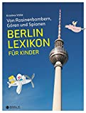 Von Rosinenbombern, Gören und Spionen: Berlin Lexikon für Kinder