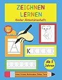 Zeichnen lernen Linien Formen Buchstaben Zahlen Tiere: Kinder Aktivitätenheft: Ab 3 Jahren: Ein Aktivitätenheft für Kleinkinder, Vorschulkinder & Kindergarten Buben und Mädchen
