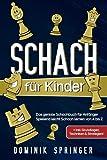 Schach für Kinder: Das geniale Schachbuch für Anfänger - Spielend leicht Schach lernen von A bis Z +inkl. Grundlagen, Techniken & Strategien!