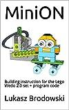 MiniON: Building instruction for the Lego Wedo 2.0 set + program code (English Edition)