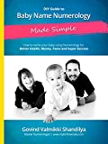 DIY Guide: Baby Name Numerology—Made Simple: How to name your new born baby using Numerology for Better Health, Money, Fame and Super Success (English Edition)