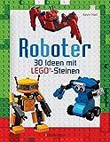 Roboter. Ab 6 Jahren: 30 Ideen mit klassischen LEGO®-Steinen.Von süßen Androiden bis zu gefährlichen Kampfrobotern