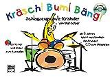 Kräsch! Bum! Bäng! Schlagzeugschule für Kinder: Schlagzeugschule für Kinder ab 6 Jahren leicht und verständlich