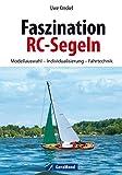 Faszination RC-Segeln: Das große RC-Segelbuch mit Anleitungen zum Modellbau eines RC Segelbootes - Rumpfbau, Installation der RC-Anlage. Mit ... für Einsteiger und Tipps für Fortgeschrittene