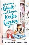 Gib deinem Glück eine Chance, Keiko Carter: Roman über beste Freundinnen für die kleine Schwester der Jenny Han-Leserin - für Mädchen ab 11 (Beste Freundinnen-Reihe 1)