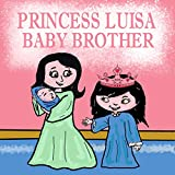 Princess Luisa Baby Brother: A Beautiful Princess Book for Girls 3 - 7 years old - Luisa has a New Born Baby Brother (Princess Books for Girls 2) (English Edition)