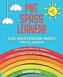 MIT SPASS LERNEN!: Das Montessori Buch für 0-12 Jährige. 200 kreative Ideen für Zuhause - mit Spiel und Begeisterung zu mehr Selbstständigkeit.