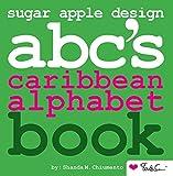 Sugar Apple Design ABC's Caribbean Alphabet Book (English Edition)
