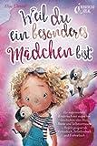 Weil du ein besonderes Mädchen bist: Ein inspirierendes Kinderbuch mit magischen Geschichten über Mut, Stärke und Selbstvertrauen - Perfekt geeignet als Vorlesebuch, Selbstlesebuch und Erstlesebuch