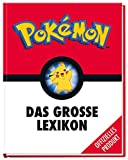 Pokémon: Das große Lexikon: Mehr als 300 Seiten geballtes Wissen - für alle kleinen und großen Pokémon-Fans!