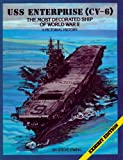 USS Enterprise (CV-6): The Most Decorated Ship of World War II: A Pictorial History (Cv-Six, the Most Decorated Ship of World War II : A Pictorial history)