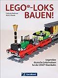 Lego-Loks bauen. Legendäre deutsche Lokomotiven für die Lego®-Eisenbahn. Genaue Anleitungen für den erfolgreichen Modellbau.
