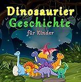 Dinosaurier Geschichte für Kinder : Geschichten zur Guten Nacht   zum Einschlafen für Kinder ab 3 Jahre