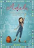 Adele möchte die Welt umarmen (Band 1): Kinderbuch zum Vorlesen und Selberlesen - Für Mädchen und Jungs ab 8 Jahre