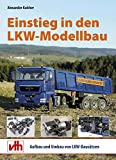 Einstieg in den LKW-Modellbau: Aufbau und Umbau von Bausätzen