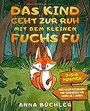Das Kind geht zur Ruh mit dem kleinen Fuchs Fu: 3-5-8 Minuten Gute-Nacht-Geschichten und Traumreisen für Kinder ab 2 Jahren