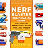 The Nerf Blaster Modification Guide: The Unofficial Handbook for Making Your Foam Arsenal Even More Awesome (English Edition)