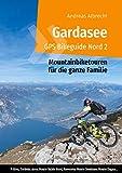 Gardasee GPS Bikeguide Nord 2: Mountainbiketouren für die ganze Familie - Region Trentino: Riva, Torbole, Arco, Monte Baldo Nord, Rovereto, Monte ... GPS Bikeguides für Mountainbiker, Band 2)