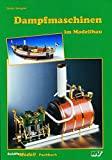 Dampfmaschinen im Modellbau: Handbuch für angehende Dampfmodellbauer (Schiffs-Modell-Fachbücher)