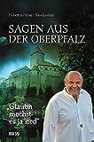 Glaubn mechst es ja ned: Sagen aus der Oberpfalz