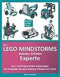 Der Lego Mindstorms Roboter Erfinder Experte: Bau und Programmieranleitung für 6 zusätzliche Modelle mit Mindstorms-Set 51515