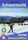 Schwarzwald: Zwischen Baden-Baden und Waldshut. 50 Touren. Mit GPS-Daten (Rother Schneeschuhführer)
