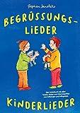 Begrüßungslieder Kinderlieder: Das Liederbuch mit allen Texten, Noten und Gitarrengriffen zum Mitsingen und Mitspielen