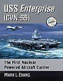 Uss Enterprise Cvn-65: The First Nuclear Powered Aircraft Carrier