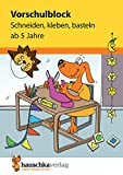 Vorschulblock - Schneiden, kleben, basteln ab 5 Jahre, A5-Block (Übungsmaterial für Kindergarten und Vorschule, Band 618)
