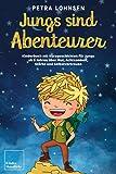 Jungs sind Abenteurer: Kinderbuch mit Kurzgeschichten für Jungs ab 5 Jahren über Mut, Achtsamkeit, Stärke und Selbstvertrauen – Mit Ausmalbildern