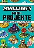 Minecraft Mini-Projekte. Über 20 exklusive Bauanleitungen: Ein offizielles Minecraft-Buch (Minecraft - Schritt für Schritt)