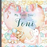 Toni: Record and Celebrate Your Baby's 1st Year With This Baby Album and Memory Book and First Milestone Journal