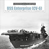 USS Enterprise (CV-6): The 'big E' from the Doolittle Raid, Midway, and Santa Cruz to Guadalcanal and Leyte (Legends of Warfare: Naval, Band 17)