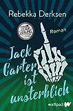 Jack Carter ist unsterblich (Die besten deutschen Wattpad-Bücher): Roman | Eine abgedrehte Superhelden-Story voller Sarkasmus und Tiefgang