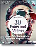 3D-Fotos und -Videos: Eigene Aufnahmen erstellen, bearbeiten und präsentieren. Analog & digital inkl. 360°-Aufnahmen (Virtual Reality) und Raspberry Pi-Kamera (#makers DO IT)
