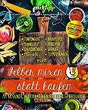 mixtipp: Selber mixen statt kaufen: 99 gesunde Alternativen zu Fertigprodukten