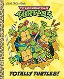Totally Turtles! (Teenage Mutant Ninja Turtles) (Teenage Mutant Ninja Turtles: Little Golden Books)