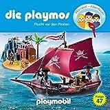Flucht vor den Piraten. Das Original Playmobil Hörspiel: Die Playmos 47