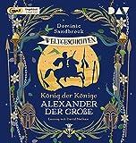 Weltgeschichte(n). König der Könige: Alexander der Große: Ungekürzte Lesung mit David Nathan (1 mp3-CD) (Die Adventures-in-Time-Reihe)