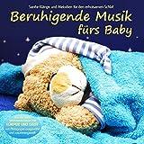 Beruhigende Musik fürs Baby - Sanfte Klänge und Melodien für den erholsamen Schlaf von Pädagogen zusammengestellt, Einschlafhilfe: Sanfte Klänge und ... und Geist' zusammengestellt, Einschlafhilfe